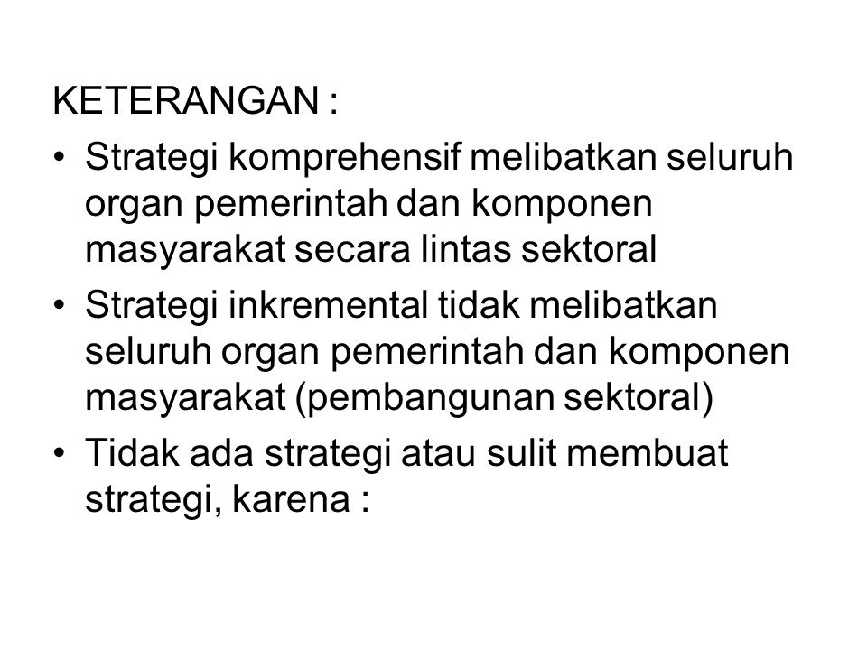 KETERANGAN : Strategi komprehensif melibatkan seluruh organ pemerintah dan komponen masyarakat secara lintas sektoral.