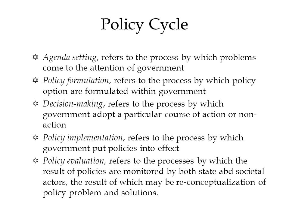 Policy Cycle Agenda setting, refers to the process by which problems come to the attention of government.