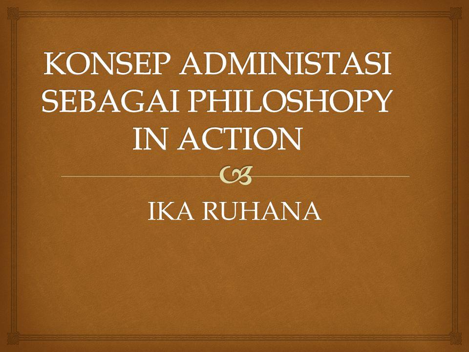 KONSEP ADMINISTASI SEBAGAI PHILOSHOPY IN ACTION