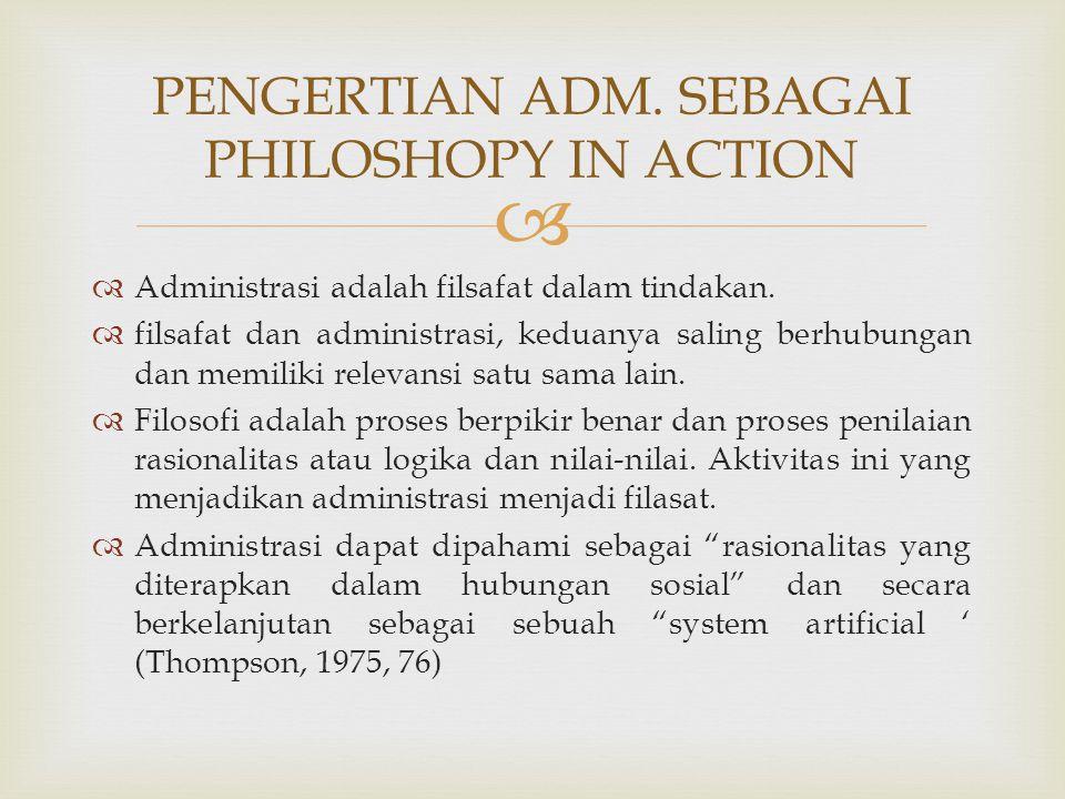 PENGERTIAN ADM. SEBAGAI PHILOSHOPY IN ACTION