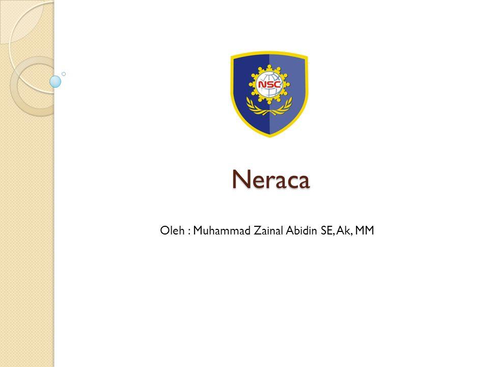 Neraca Oleh : Muhammad Zainal Abidin SE, Ak, MM