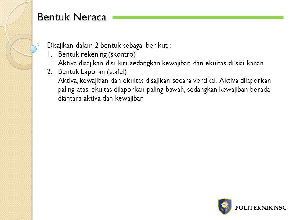 Bentuk Neraca Disajikan dalam 2 bentuk sebagai berikut :