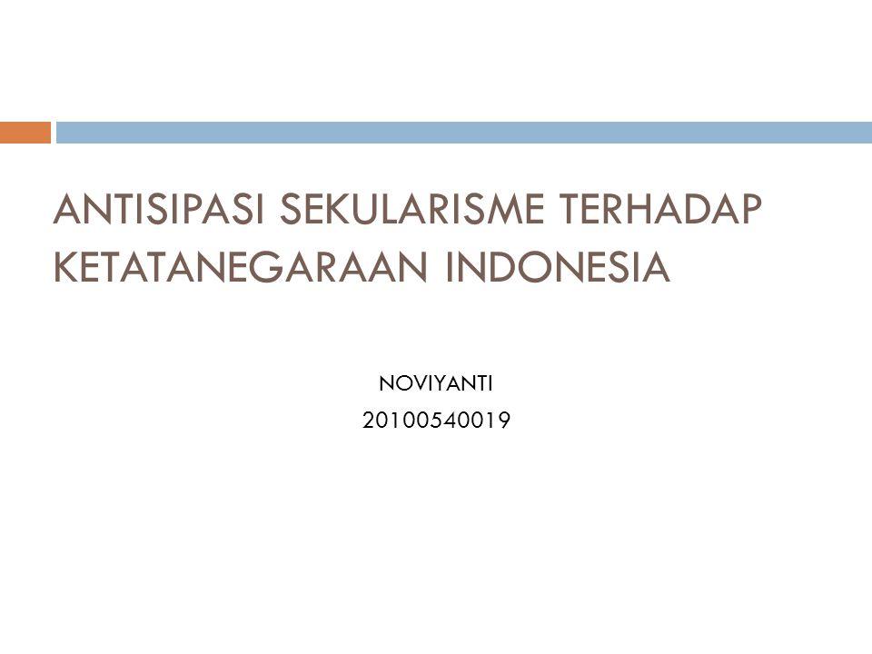 ANTISIPASI SEKULARISME TERHADAP KETATANEGARAAN INDONESIA
