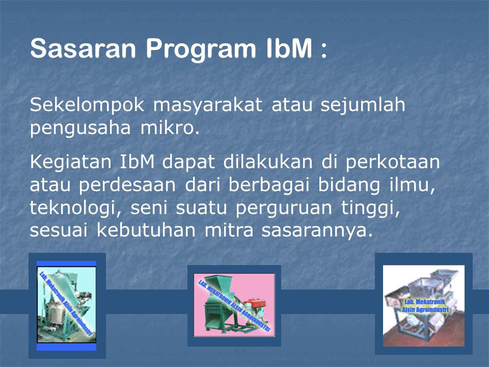 Sasaran Program IbM : Sekelompok masyarakat atau sejumlah pengusaha mikro.