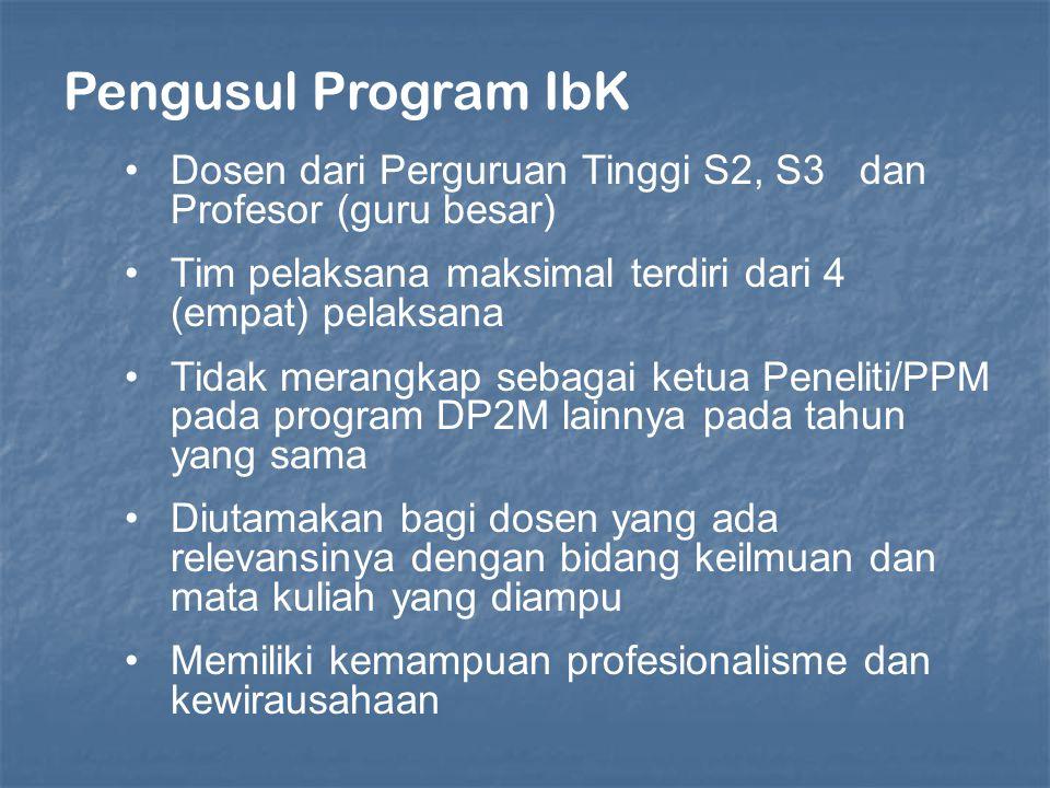 Pengusul Program IbK Dosen dari Perguruan Tinggi S2, S3 dan Profesor (guru besar) Tim pelaksana maksimal terdiri dari 4 (empat) pelaksana.