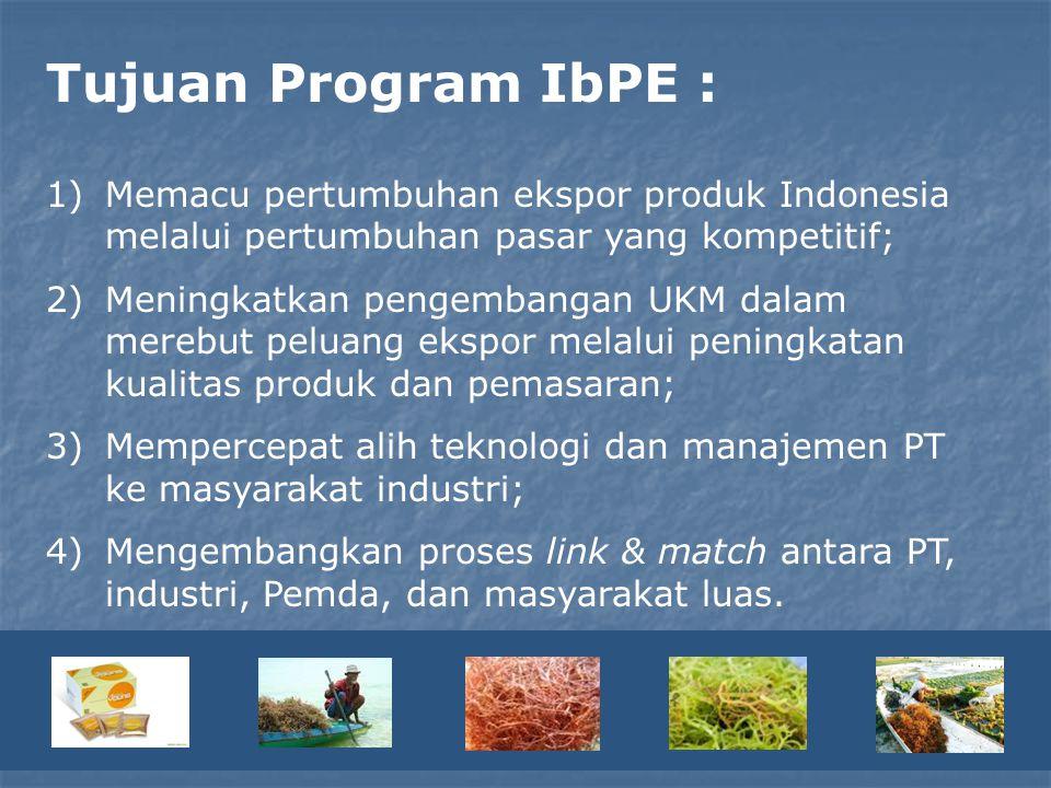 Tujuan Program IbPE : Memacu pertumbuhan ekspor produk Indonesia melalui pertumbuhan pasar yang kompetitif;