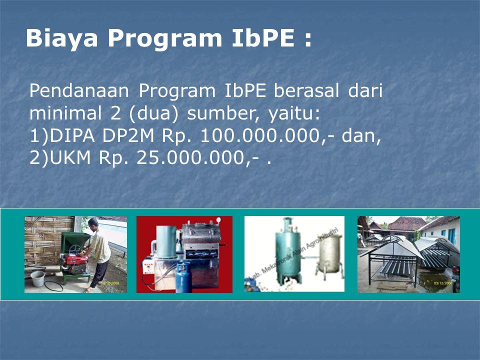 Biaya Program IbPE : Pendanaan Program IbPE berasal dari minimal 2 (dua) sumber, yaitu: DIPA DP2M Rp. 100.000.000,- dan,