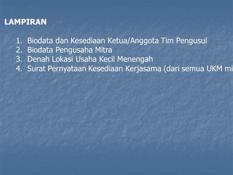 LAMPIRAN 1. Biodata dan Kesediaan Ketua/Anggota Tim Pengusul. 2. Biodata Pengusaha Mitra. 3. Denah Lokasi Usaha Kecil Menengah.