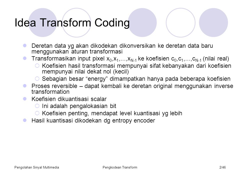 Idea Transform Coding Deretan data yg akan dikodekan dikonversikan ke deretan data baru menggunakan aturan transformasi.