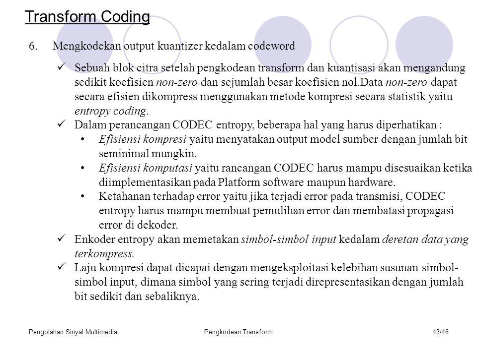 Transform Coding Mengkodekan output kuantizer kedalam codeword