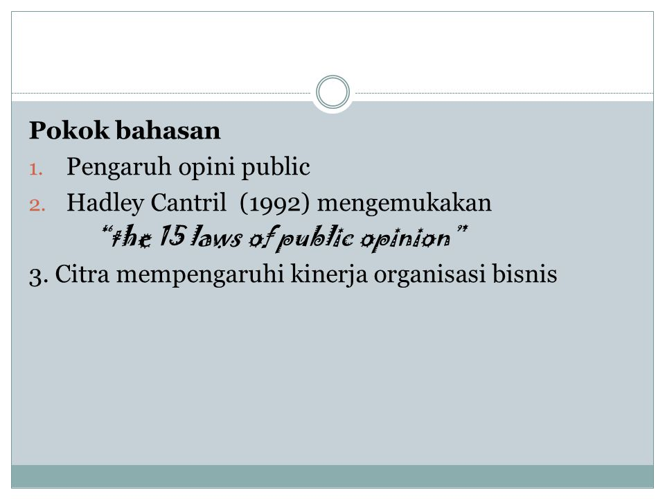 Pokok bahasan Pengaruh opini public. Hadley Cantril (1992) mengemukakan. the 15 laws of public opinion