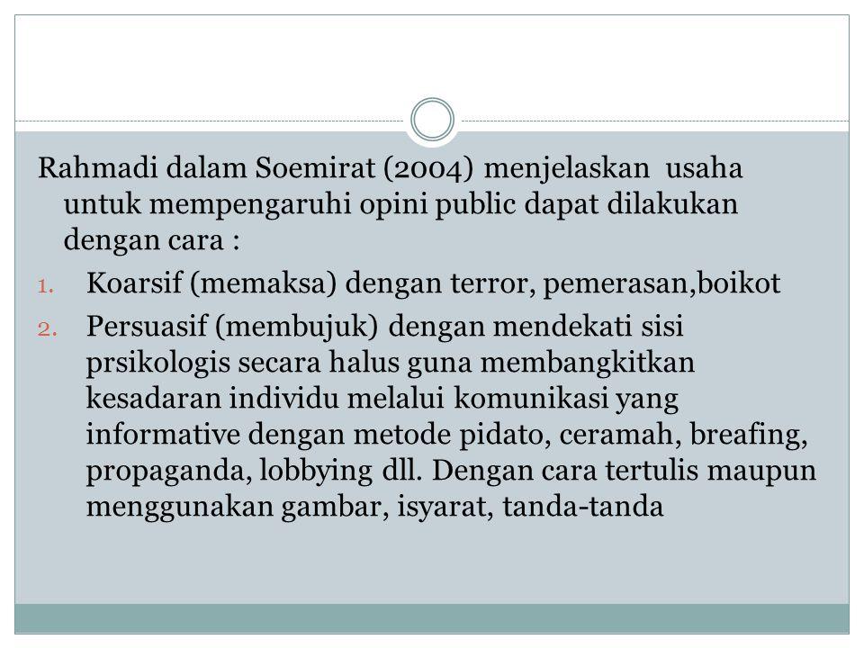 Rahmadi dalam Soemirat (2004) menjelaskan usaha untuk mempengaruhi opini public dapat dilakukan dengan cara :