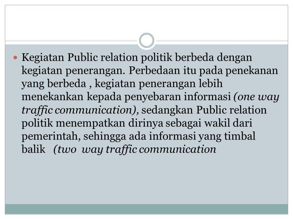 Kegiatan Public relation politik berbeda dengan kegiatan penerangan