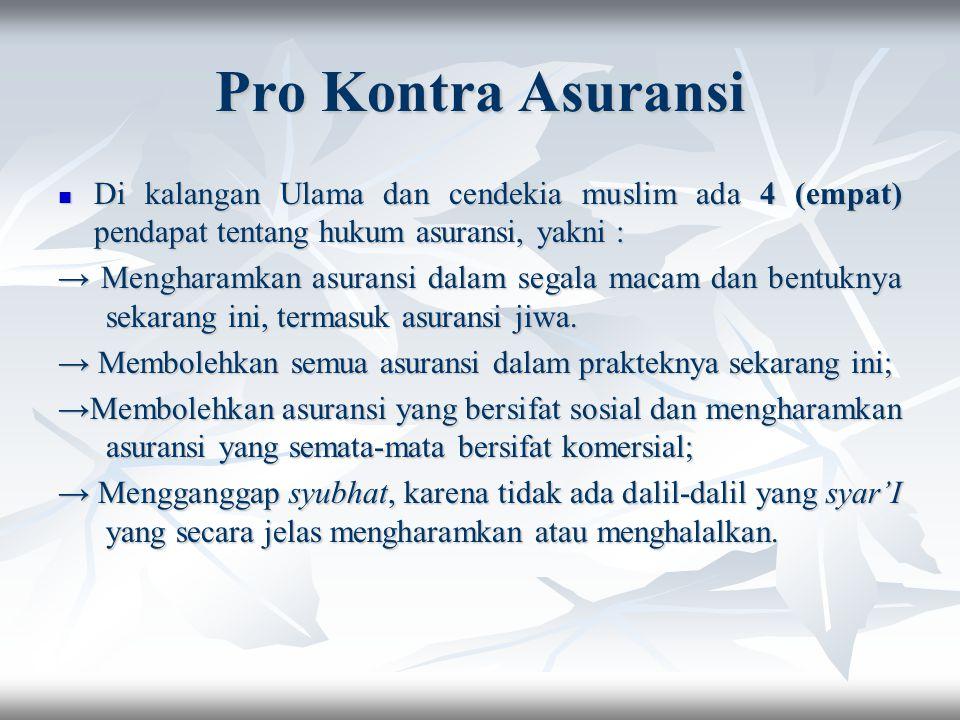 Pro Kontra Asuransi Di kalangan Ulama dan cendekia muslim ada 4 (empat) pendapat tentang hukum asuransi, yakni :