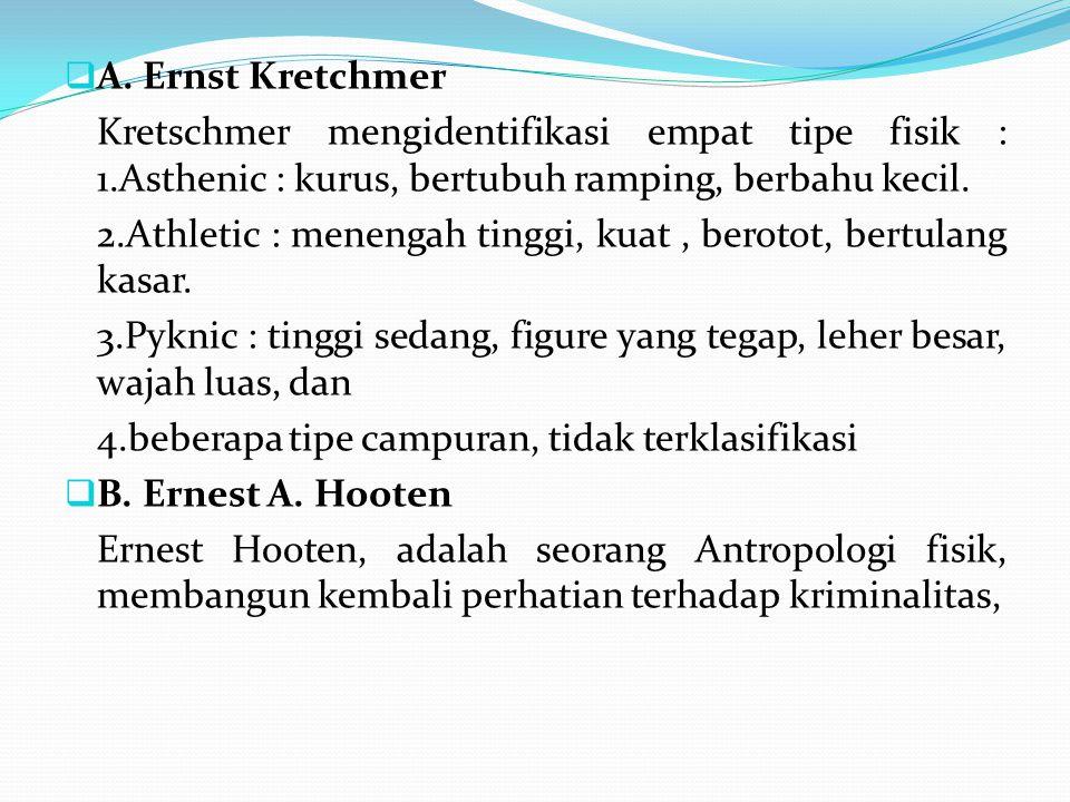 A. Ernst Kretchmer Kretschmer mengidentifikasi empat tipe fisik : 1.Asthenic : kurus, bertubuh ramping, berbahu kecil.