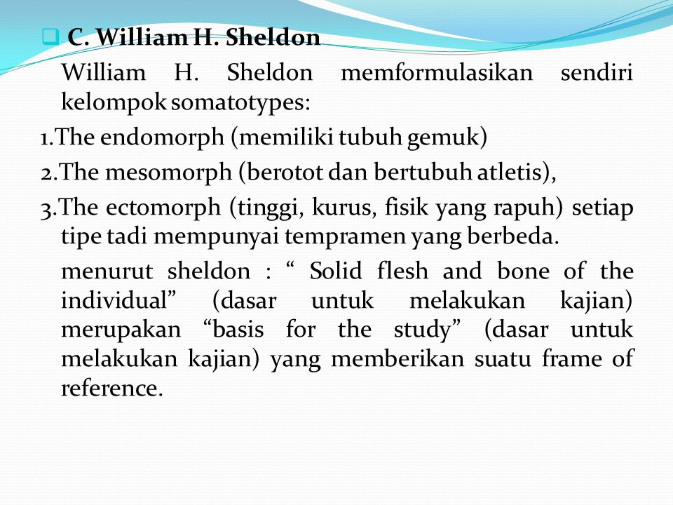 C. William H. Sheldon William H. Sheldon memformulasikan sendiri kelompok somatotypes: 1.The endomorph (memiliki tubuh gemuk)