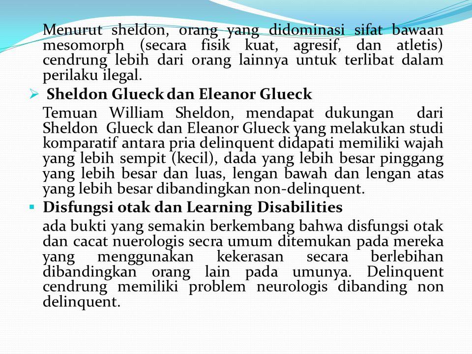 Menurut sheldon, orang yang didominasi sifat bawaan mesomorph (secara fisik kuat, agresif, dan atletis) cendrung lebih dari orang lainnya untuk terlibat dalam perilaku ilegal.