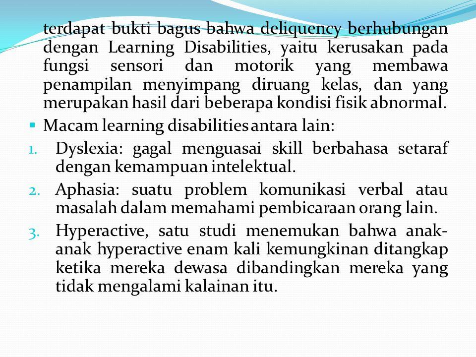 terdapat bukti bagus bahwa deliquency berhubungan dengan Learning Disabilities, yaitu kerusakan pada fungsi sensori dan motorik yang membawa penampilan menyimpang diruang kelas, dan yang merupakan hasil dari beberapa kondisi fisik abnormal.