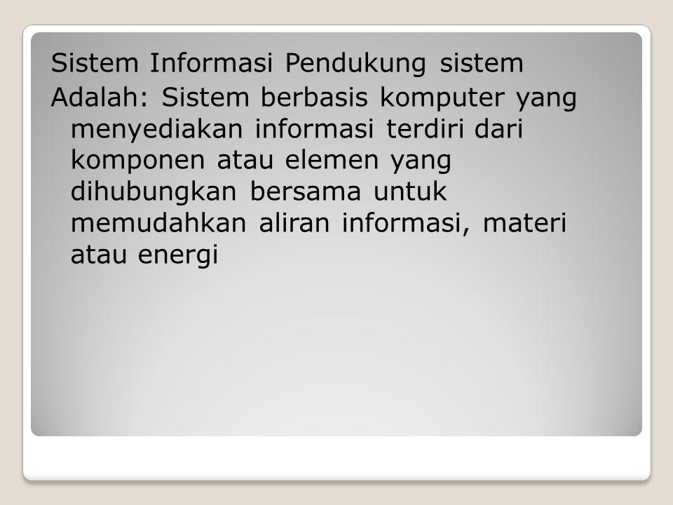 Sistem Informasi Pendukung sistem Adalah: Sistem berbasis komputer yang menyediakan informasi terdiri dari komponen atau elemen yang dihubungkan bersama untuk memudahkan aliran informasi, materi atau energi