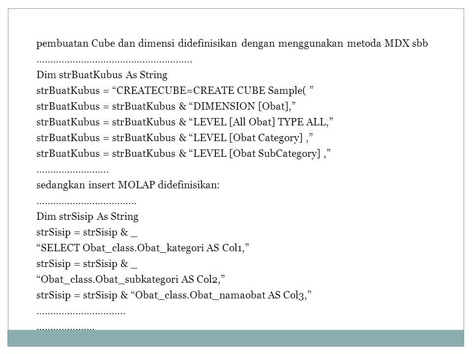 pembuatan Cube dan dimensi didefinisikan dengan menggunakan metoda MDX sbb