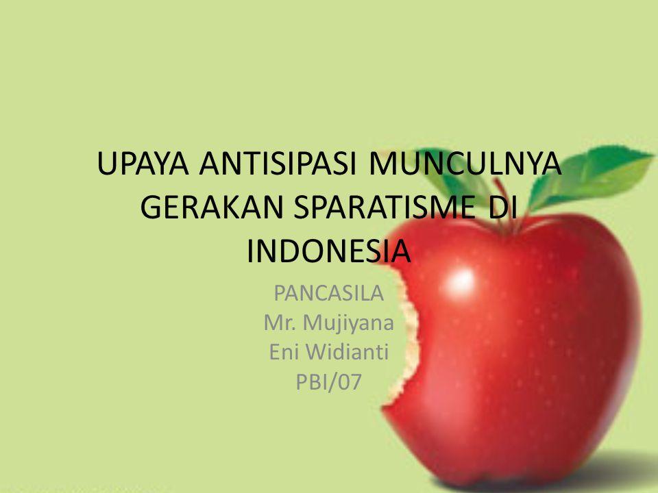 UPAYA ANTISIPASI MUNCULNYA GERAKAN SPARATISME DI INDONESIA