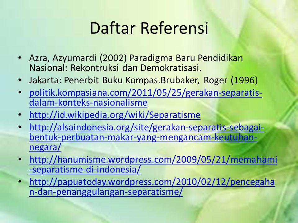 Daftar Referensi Azra, Azyumardi (2002) Paradigma Baru Pendidikan Nasional: Rekontruksi dan Demokratisasi.