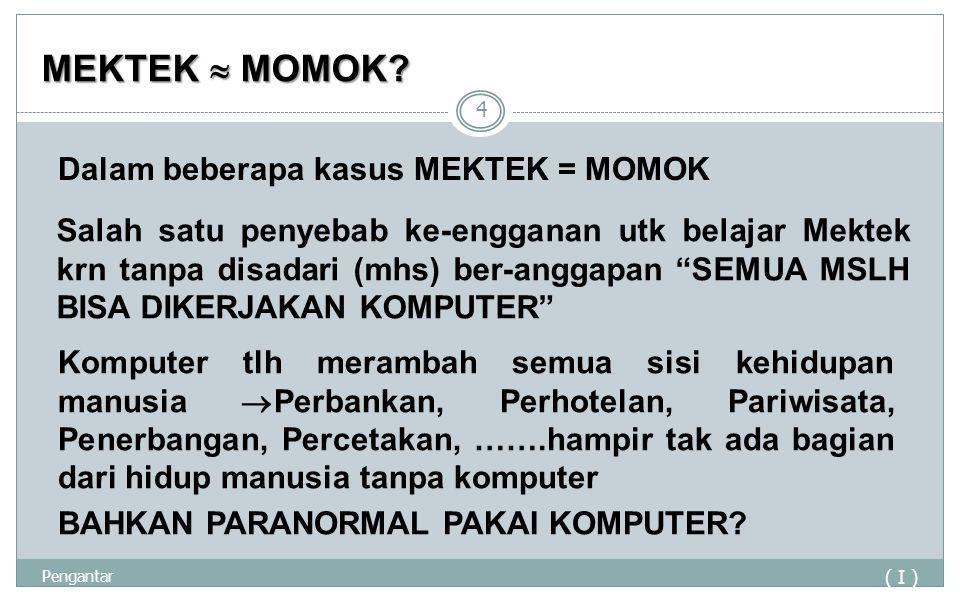MEKTEK  MOMOK Dalam beberapa kasus MEKTEK = MOMOK