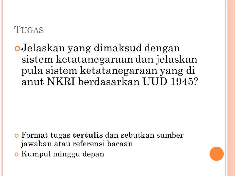 Tugas Jelaskan yang dimaksud dengan sistem ketatanegaraan dan jelaskan pula sistem ketatanegaraan yang di anut NKRI berdasarkan UUD 1945