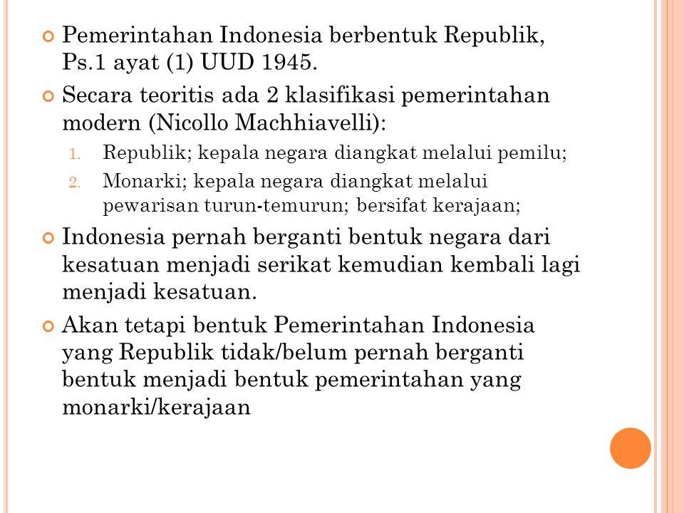 Pemerintahan Indonesia berbentuk Republik, Ps.1 ayat (1) UUD 1945.
