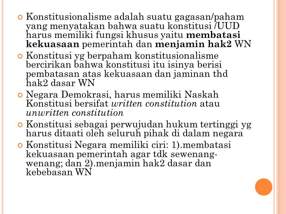 Konstitusionalisme adalah suatu gagasan/paham yang menyatakan bahwa suatu konstitusi /UUD harus memiliki fungsi khusus yaitu membatasi kekuasaan pemerintah dan menjamin hak2 WN