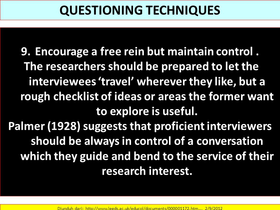 QUESTIONING TECHNIQUES Encourage a free rein but maintain control .