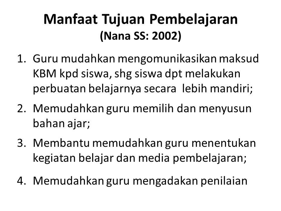 Manfaat Tujuan Pembelajaran (Nana SS: 2002)