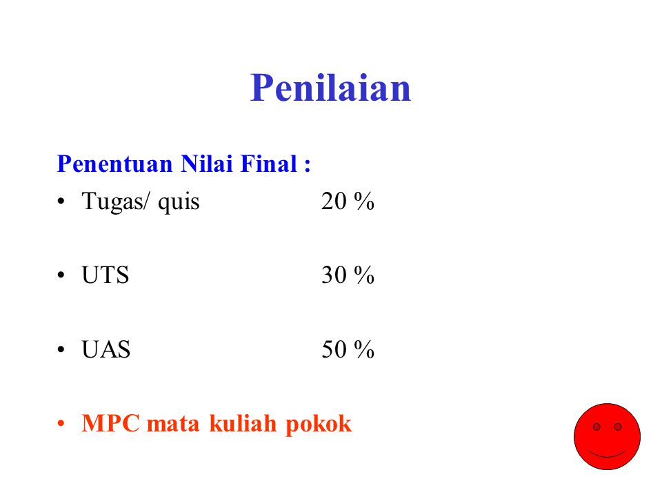 Penilaian Penentuan Nilai Final : Tugas/ quis 20 % UTS 30 % UAS 50 %