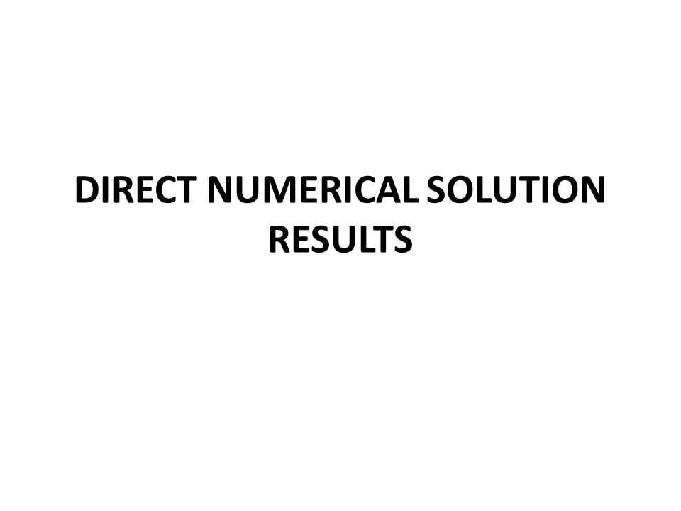 DIRECT NUMERICAL SOLUTION RESULTS