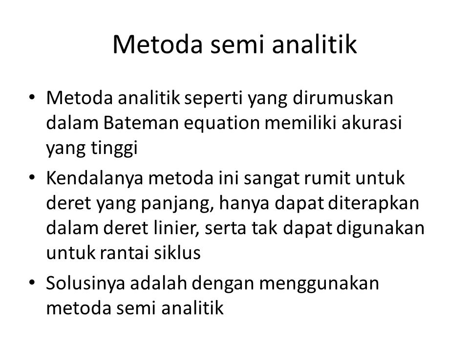 Metoda semi analitik Metoda analitik seperti yang dirumuskan dalam Bateman equation memiliki akurasi yang tinggi.