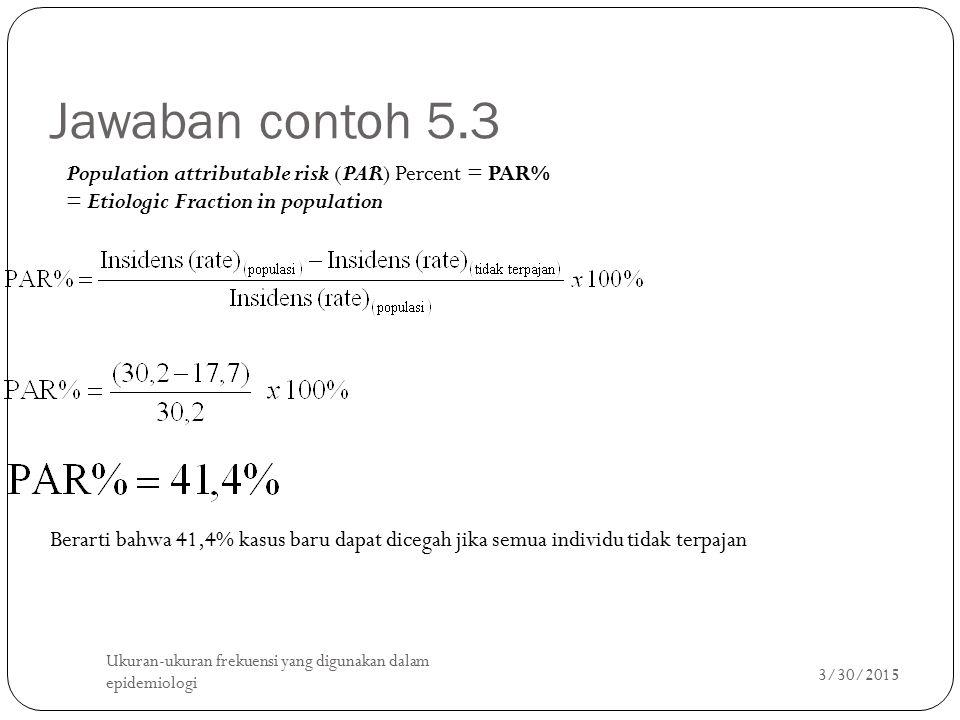 Jawaban contoh 5.3 Population attributable risk (PAR) Percent = PAR%