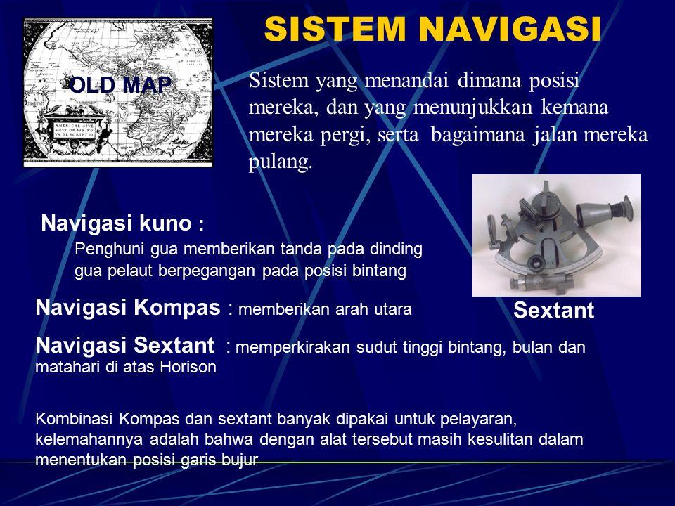 SISTEM NAVIGASI Sistem yang menandai dimana posisi mereka, dan yang menunjukkan kemana mereka pergi, serta bagaimana jalan mereka pulang.