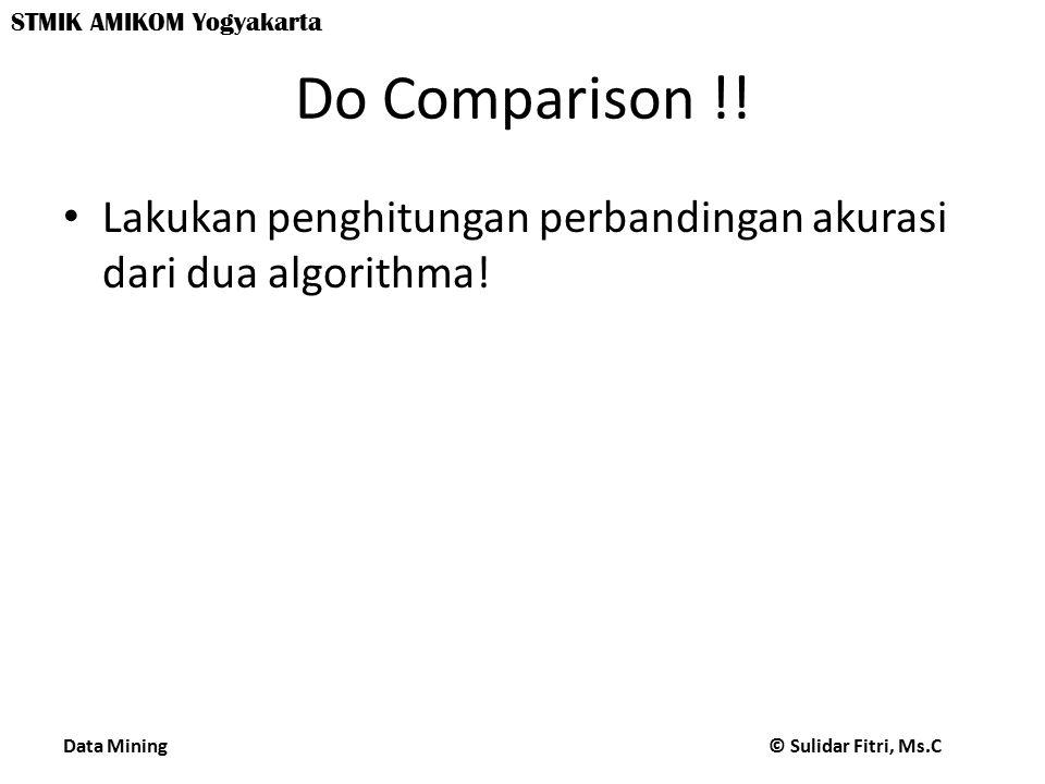Do Comparison !! Lakukan penghitungan perbandingan akurasi dari dua algorithma!