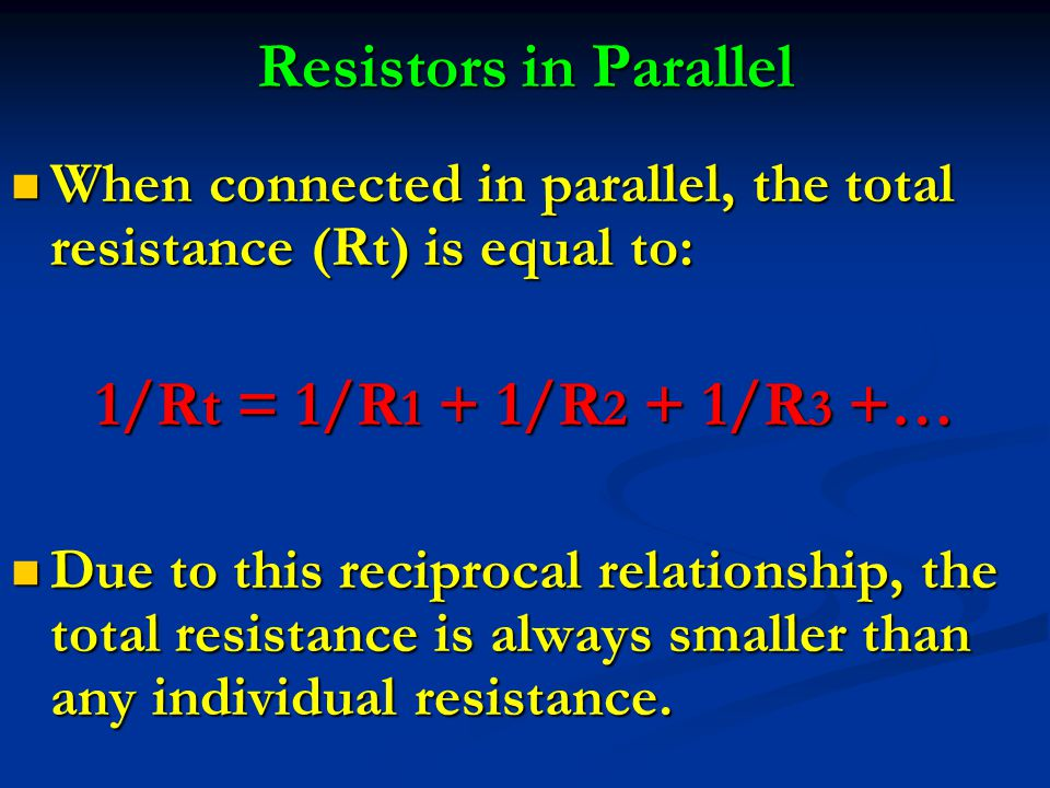 Resistors in Parallel 1/Rt = 1/R1 + 1/R2 + 1/R3 +…