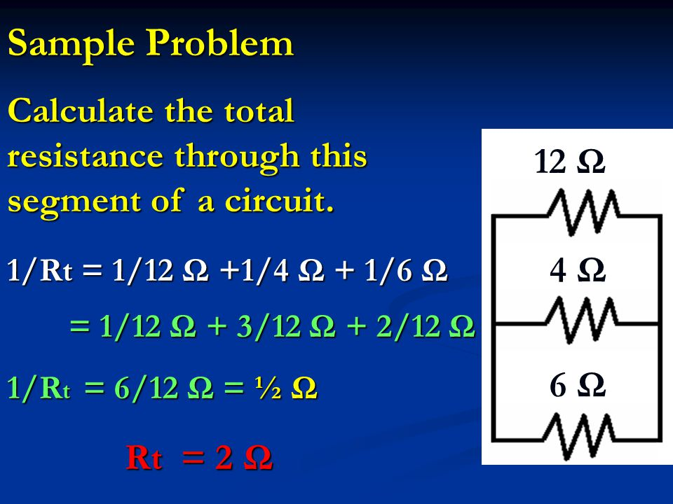 Sample Problem Calculate the total resistance through this segment of a circuit. 12 Ω. 4 Ω. 6 Ω.