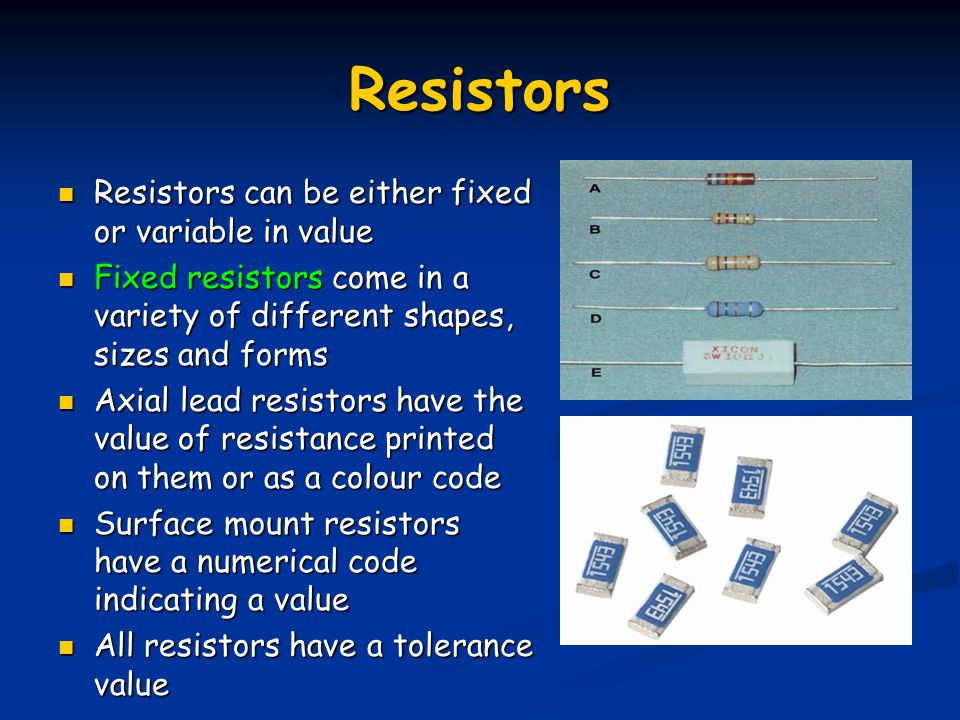 Resistors Resistors can be either fixed or variable in value