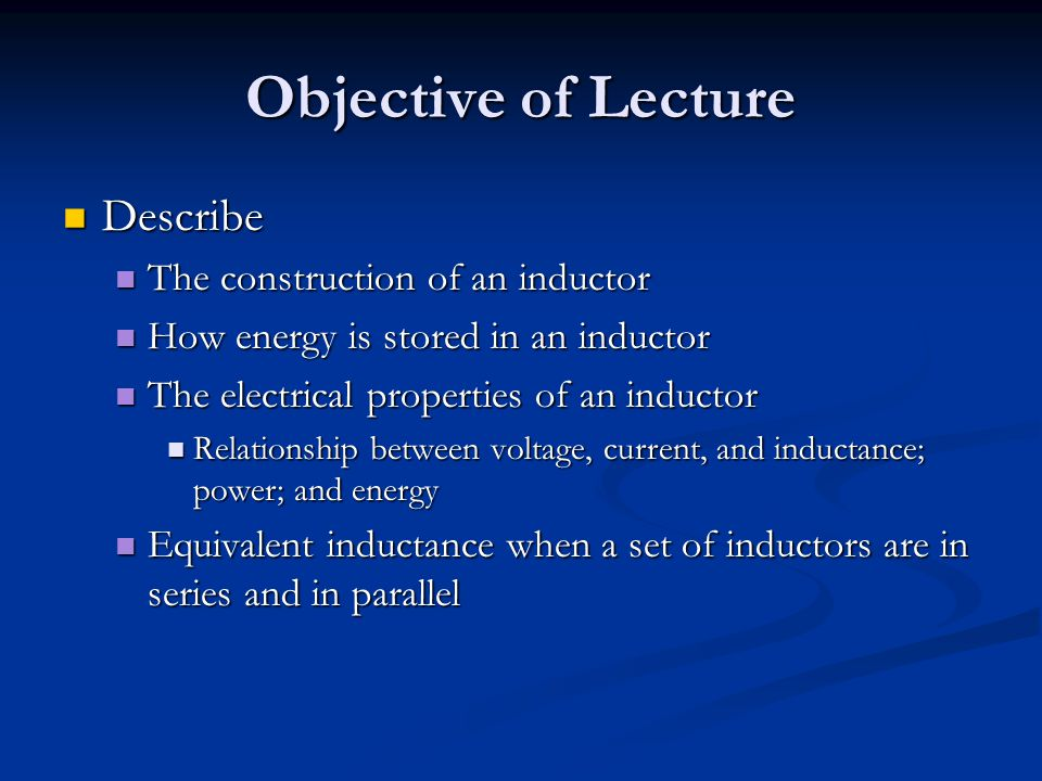 Objective of Lecture Describe The construction of an inductor