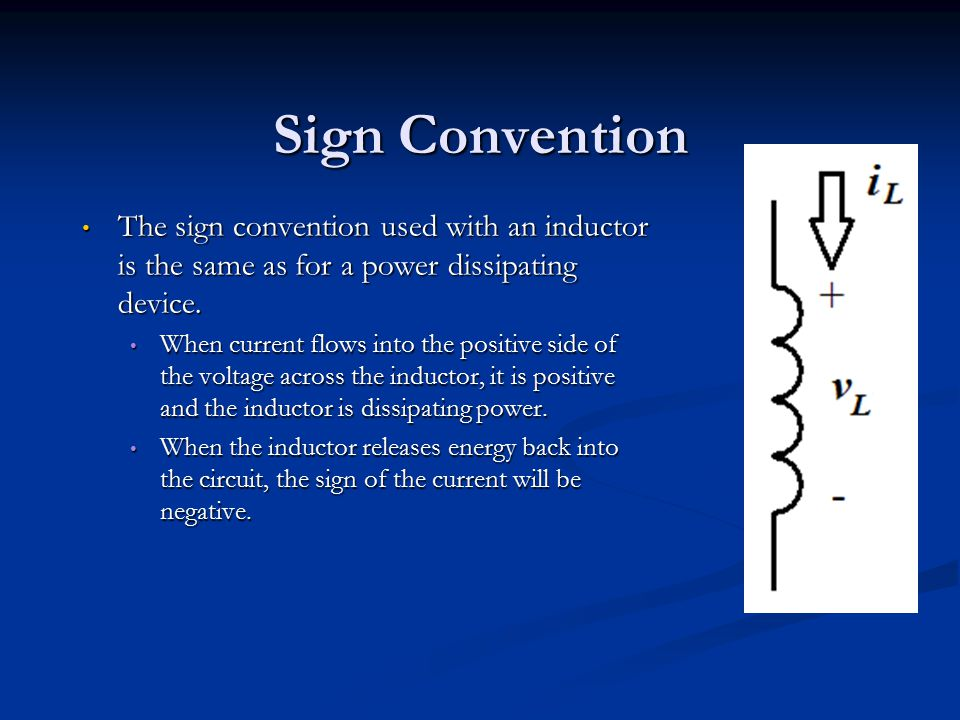 Sign Convention The sign convention used with an inductor is the same as for a power dissipating device.