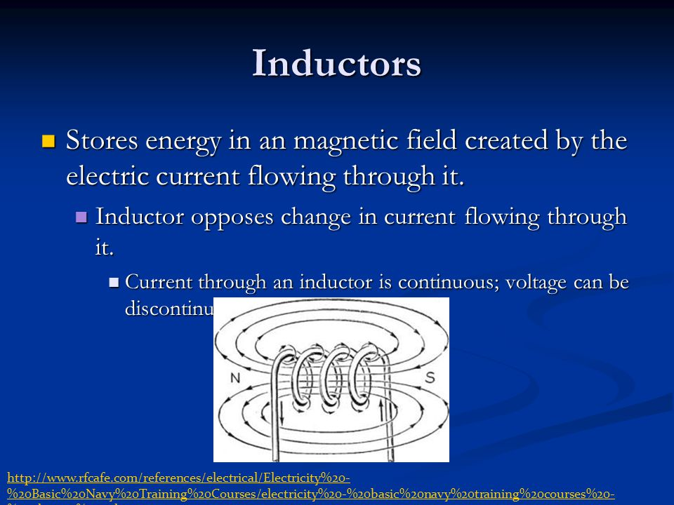 Inductors Stores energy in an magnetic field created by the electric current flowing through it.