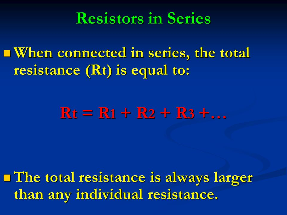 Resistors in Series Rt = R1 + R2 + R3 +…