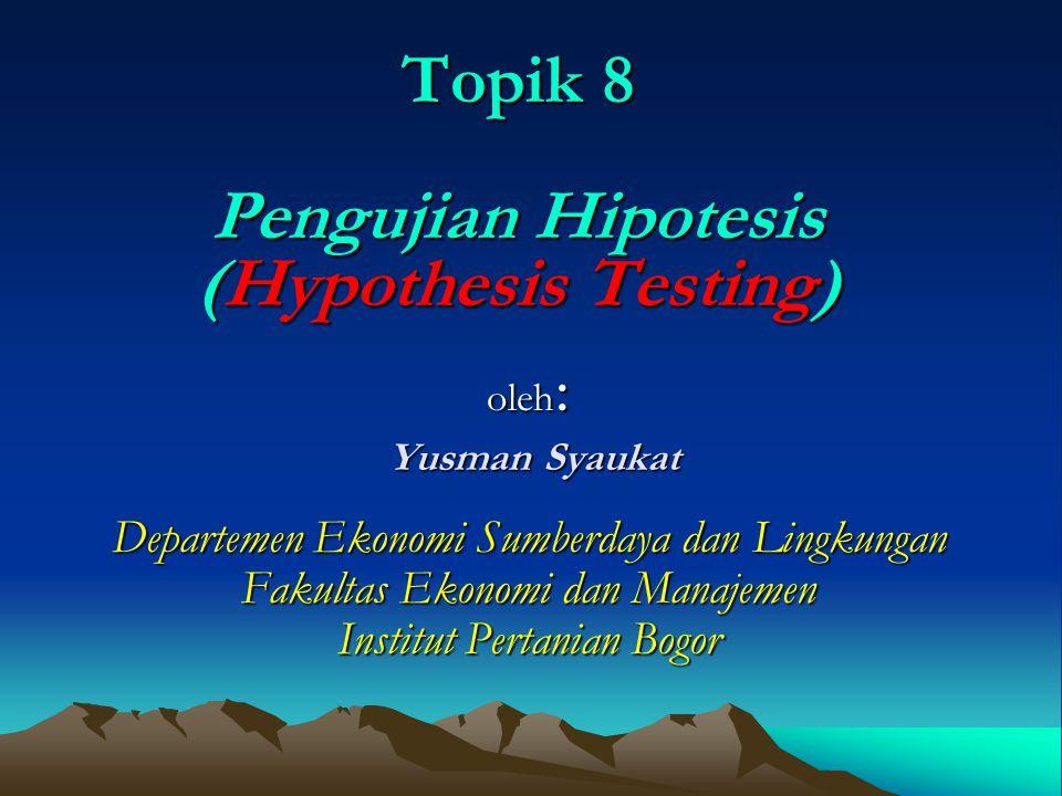 Topik 8 Pengujian Hipotesis (Hypothesis Testing)