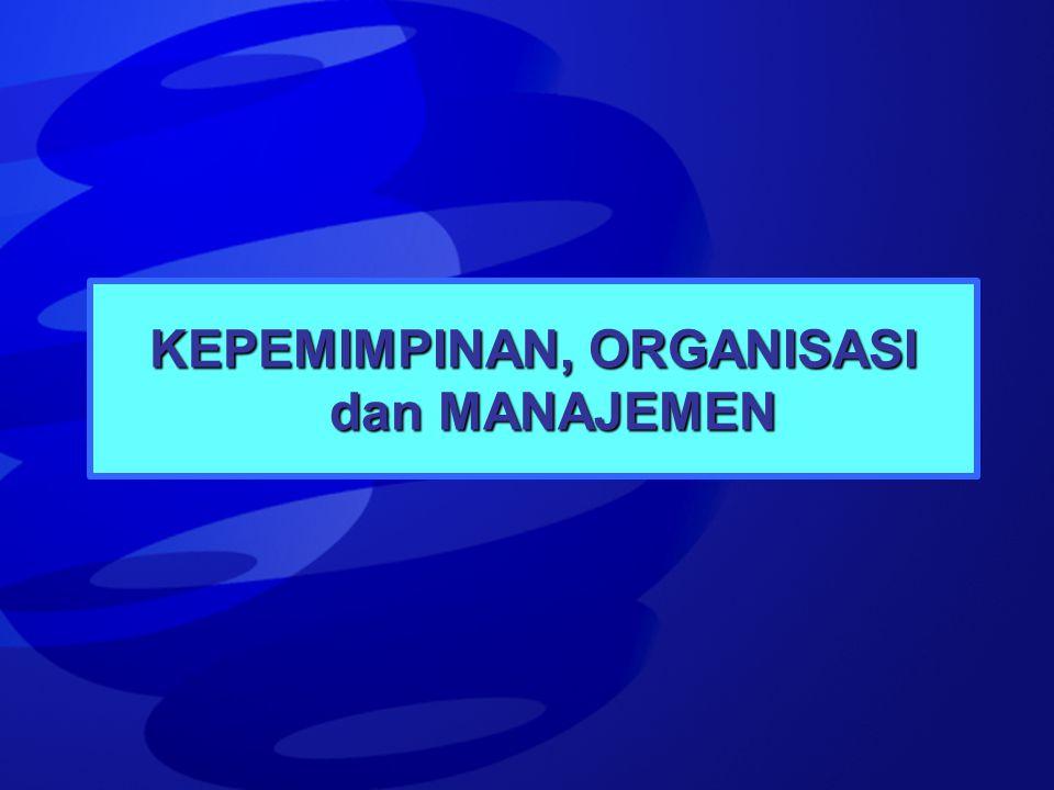 KEPEMIMPINAN, ORGANISASI dan MANAJEMEN