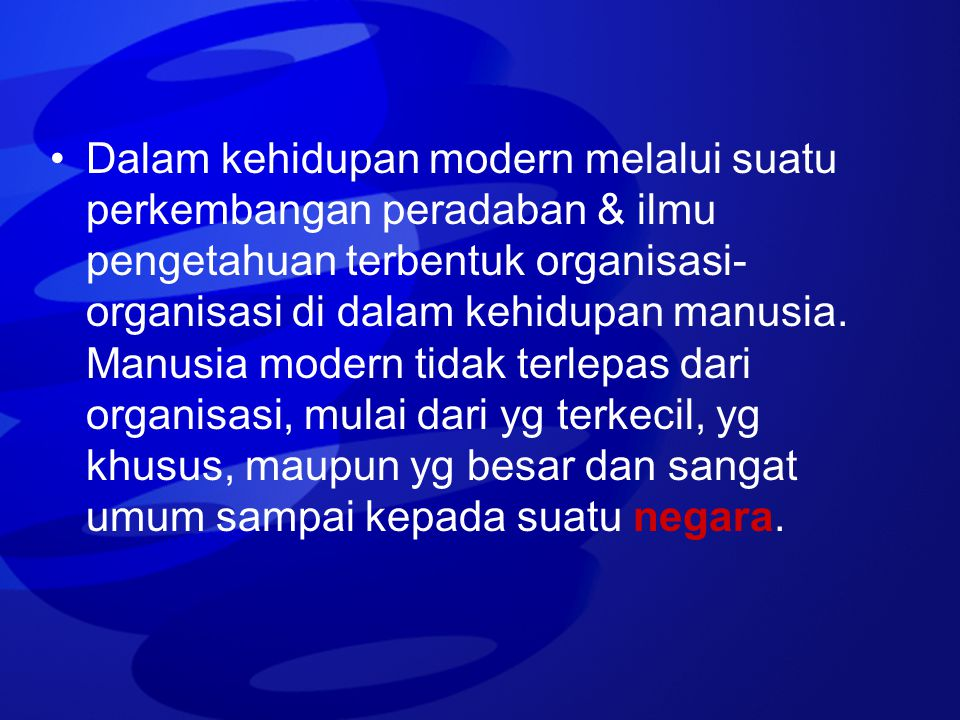 Dalam kehidupan modern melalui suatu perkembangan peradaban & ilmu pengetahuan terbentuk organisasi-organisasi di dalam kehidupan manusia.