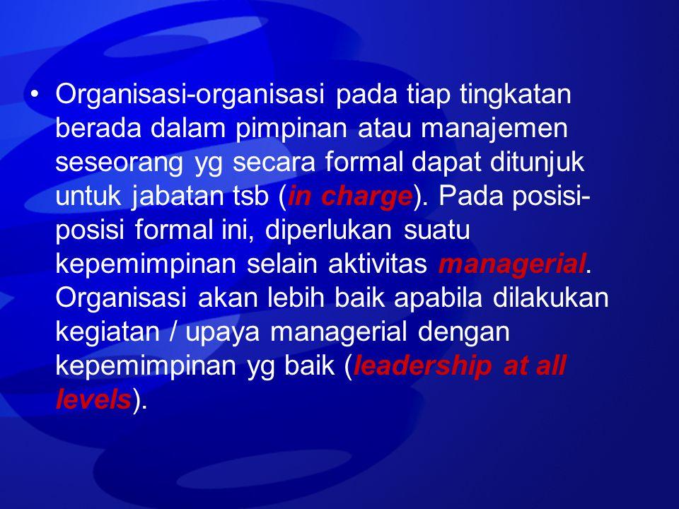 Organisasi-organisasi pada tiap tingkatan berada dalam pimpinan atau manajemen seseorang yg secara formal dapat ditunjuk untuk jabatan tsb (in charge).