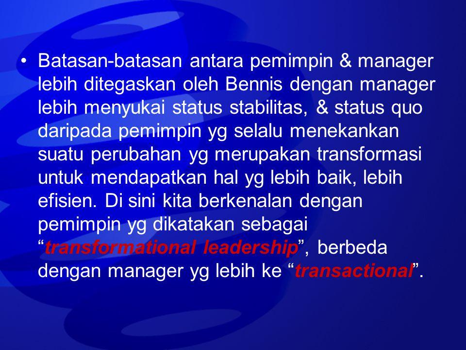 Batasan-batasan antara pemimpin & manager lebih ditegaskan oleh Bennis dengan manager lebih menyukai status stabilitas, & status quo daripada pemimpin yg selalu menekankan suatu perubahan yg merupakan transformasi untuk mendapatkan hal yg lebih baik, lebih efisien.